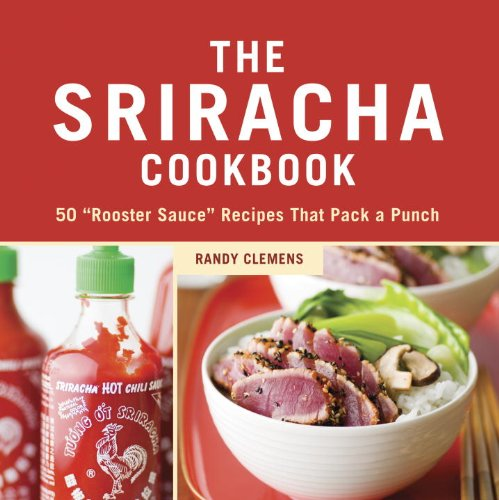 """The Sriracha Cookbook: 50 """"Rooster Sauce"""" Recipes that Pack a Punch (English Edition)"""