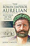 The Roman Emperor Aurelian: Restorer of the World - New Revised Edition