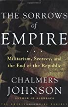 The Sorrows of Empire: Militarism, Secrecy, and the End of the Republic by Chalmers Johnson (2004-01-13)