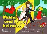 Mama und Papa heiraten - Das Bilderbuch fuer alle Kinder, deren Eltern Hochzeit feiern: ab 4 Jahre