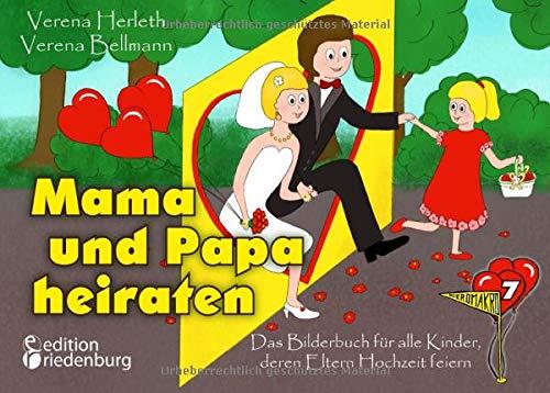 Mama und Papa heiraten - Das Bilderbuch für alle Kinder, deren Eltern Hochzeit feiern:...