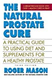 The Natural Prostate Cure, Third Edition: A Practical Guide to Using Diet and Supplements for a Healthy Prostate