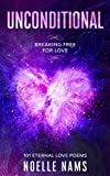Unconditional - Breaking Free for Love: 101 Eternal Love Poems