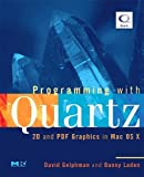 Programming with Quartz: 2D and PDF Graphics in Mac OS X (The Morgan Kaufmann Series in Computer Graphics) - David Gelphman
