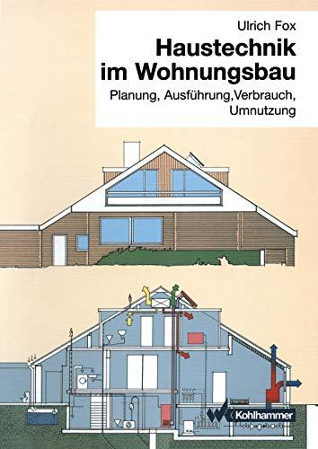 Haustechnik im Wohnungsbau: Planung, Ausführung, Verbrauch, Umnutzung (German Edition)