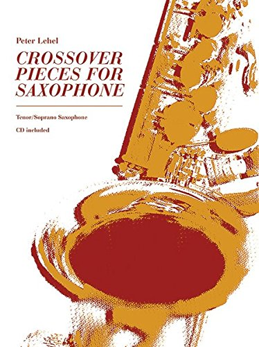Crossover Pieces for Saxophone: Tenor/Soprano Saxophone Version. Saxophon (T/S). Lehrbuch mit CD. (Advance Music)