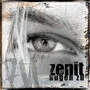 Zenit - Augen zu
