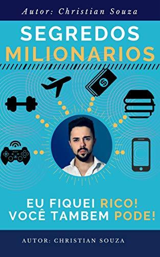Segredos Milionários: Eu fiquei RICO você tambem PODE !
