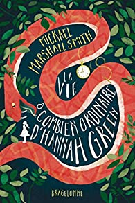 La vie ô combien ordinaire d'Hannah Green par Marshall Smith