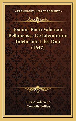 Joannis Pierii Valeriani Bellunensis, de Literatorum Infelic