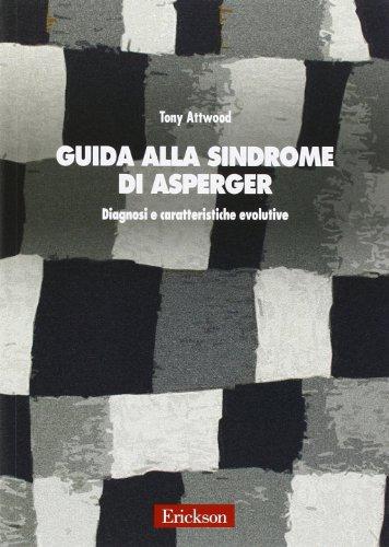 Guida alla sindrome di Asperger. Diagnosi e caratteristiche evolutive