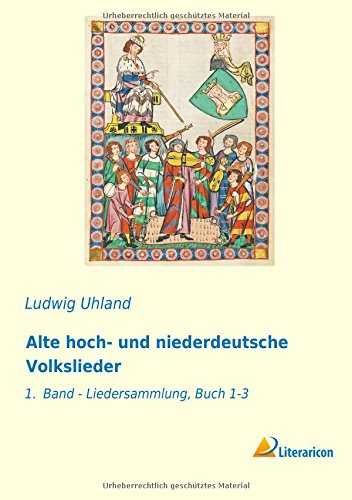 Alte hoch- und niederdeutsche Volkslieder: 1. Band - Liedersammlung, Buch 1-3