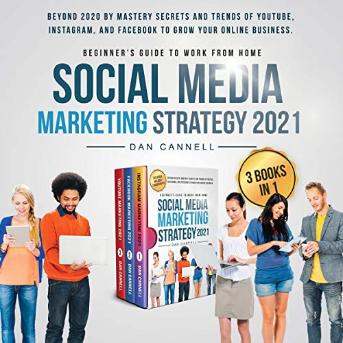 Social Media Marketing Strategy 2021: Beginner's Guide to Work from Home - 3 Books in 1 Audiobook By Dan Cannell cover art