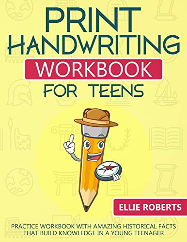 Print Handwriting Workbook for Teens: Practice Workbook with Amazing Historical Facts that Build Knowledge in a Young Teenager