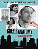 Grey's Anatomy Dots Lines Spirals Waves Coloring Book: An Awesome Dots Lines Spirals Waves Coloring Book For Relaxation And Stress Relief. An Ideal ... Hand-Drawn Illustrations Of Grey's Anatomy