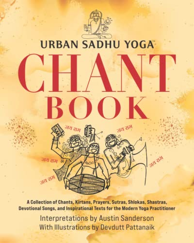 Urban Sadhu Yoga™ Chant Book: A Collection of Chants, Kirtans, Prayers, Sutras, Shlokas, Shastras, Devotional Songs, and Inspirational Texts for the Modern Yoga Practitioner