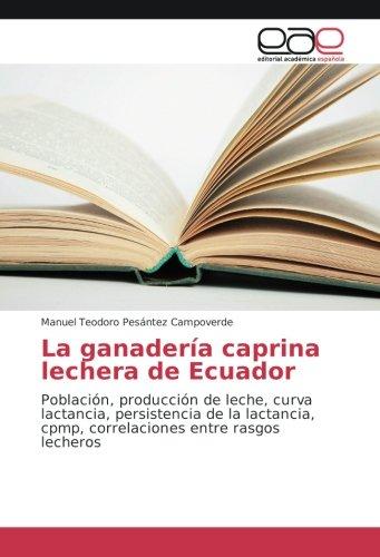La ganadería caprina lechera de Ecuador: Población, producción de leche, curva lactancia, persistencia de la lactancia, cpmp, correlaciones entre rasgos lecheros