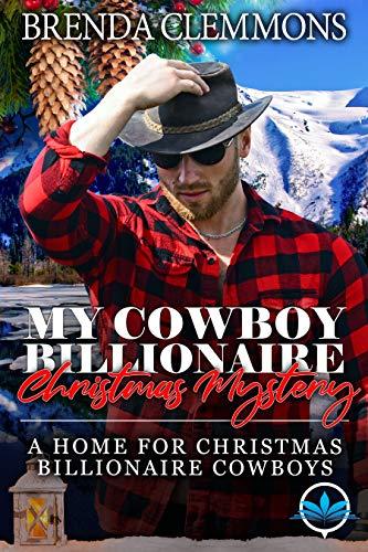 My Cowboy Billionaire Christmas Mystery (A Home for Christmas Billionaire Cowboys Series Book 2)