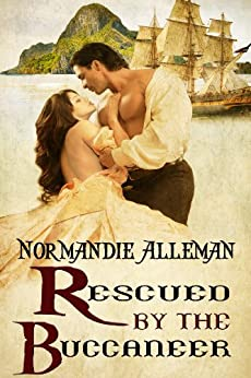 Rescued by the Buccaneer (Pirates of the Jolie Rouge Book 1) by [Normandie Alleman]