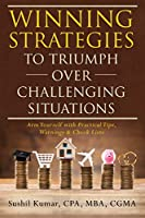 Winning Strategies to Triumph Over Challenging Situations: Arm Yourself with Practical Tips, Warnings & Check Lists