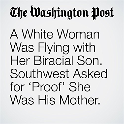 A White Woman Was Flying with Her Biracial Son. Southwest Asked for 'Proof' She Was His Mother. copertina