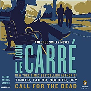 Call for the Dead     A George Smiley Novel              By:                                                                                                                                 John le Carré                               Narrated by:                                                                                                                                 Michael Jayston                      Length: 4 hrs and 44 mins     1,441 ratings     Overall 4.3