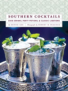 Southern Cocktails: Dixie Drinks, Party Potions, and Classic Libations by [Denise Gee, Robert M. Peacock]