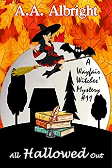 [A.A. Albright]のAll Hallowed Out (A Wayfair Witches' Cozy Mystery #11) (English Edition)