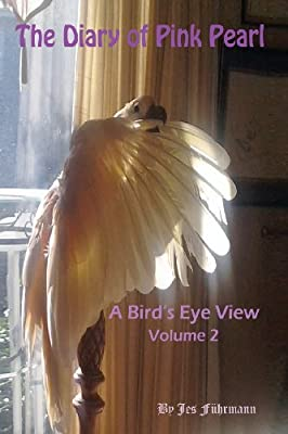 The Diary of Pink Pearl, a Bird's Eye View - Vol. 2