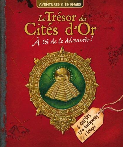 Le trésor des Cités d'Or: A toi de le découvrir !