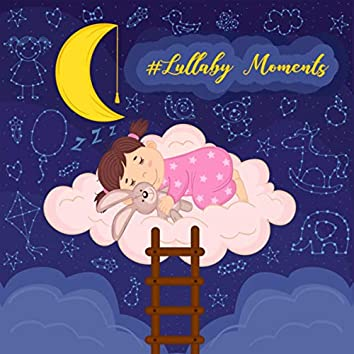 #Lullaby Moments for Your Baby (Soothing Sounds for Newborn, Cure for Sleep Aid, Relaxing Piano Lullabies for Babies)