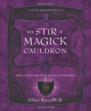 To Stir a Magick Cauldron: A Witch's Guide to Casting and Conjuring (RavenWolf To Series) by Silver RavenWolf (2005-06-08)