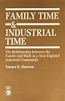 Family Time & Industrial Time: The Relationship Between the Family and Work in a New England Industrial Community