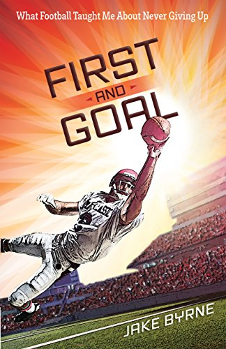 First and Goal: What Football Taught Me About Never Giving Up (English Edition)