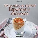 30 recettes au siphon - Espumas et mousses
