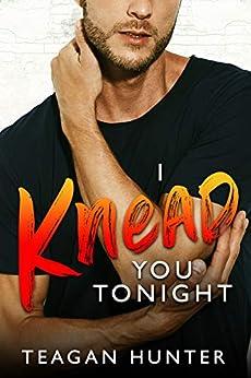 I Knead You Tonight: Enemies-to-Lovers Romcom (Slice) by [Teagan Hunter]