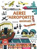 Aerei e aeroporti animati. Ediz. a colori