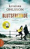 Blutsfreunde: Thriller von Kristina Ohlsson