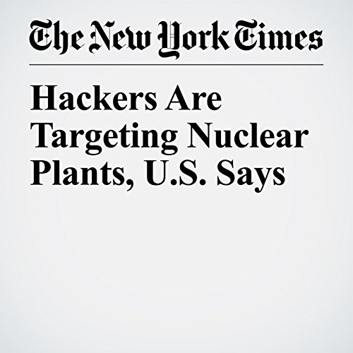 Hackers Are Targeting Nuclear Plants, U.S. Says copertina
