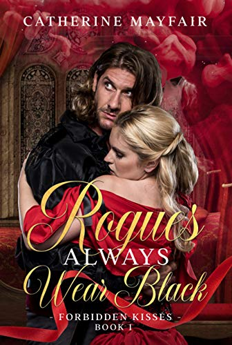 Rogues Always Wear Black: A Regency Historical Romance Novel (Forbidden Kisses Book 1)
