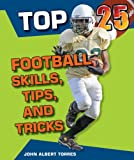 Top 25 Football Skills, Tips, and Tricks (Top 25 Sports Skills, Tips, and Tricks)
