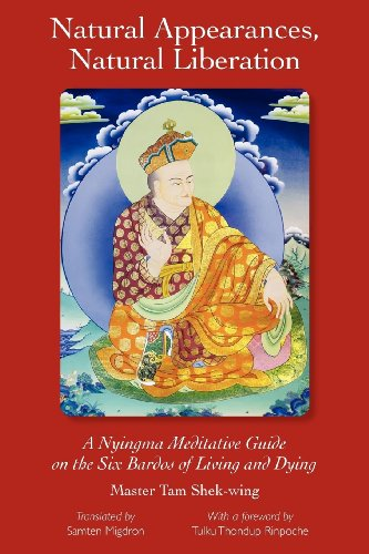 Natural Appearances, Natural Liberation: A Nyingma Meditative Guide on the Six Bardos of Living and Dying (English Edition)