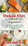 The Dukan Diet Cookbook For Beginners : The Master Cookbook: Plus the Dukan Diet Recipe For Weight loss (English Edition)