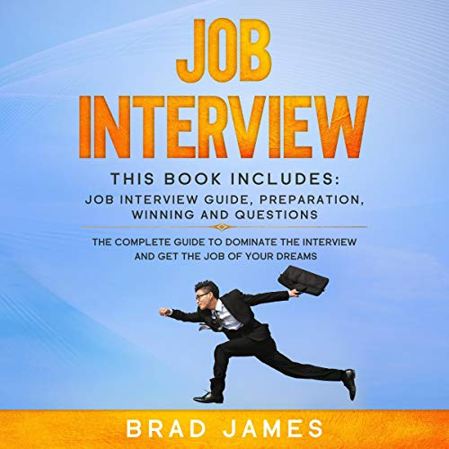 Job Interview: This Book Includes: Job Interview Guide, Preparation, Winning and Questions.: The Complete Guide to Dominate the Interview and Get the Job of Your Dreams