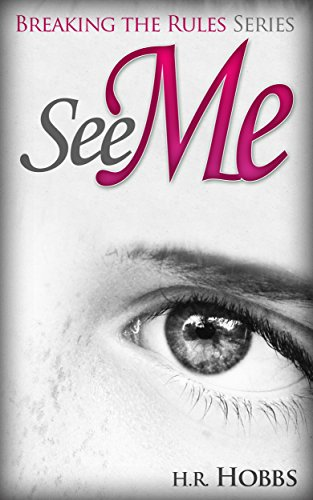 Book: See Me (Breaking the Rules Series Book 1) by H. R. Hobbs