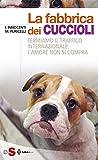 La fabbrica dei cuccioli: Fermiamo il traffico internazionale: l'amore non si compra...