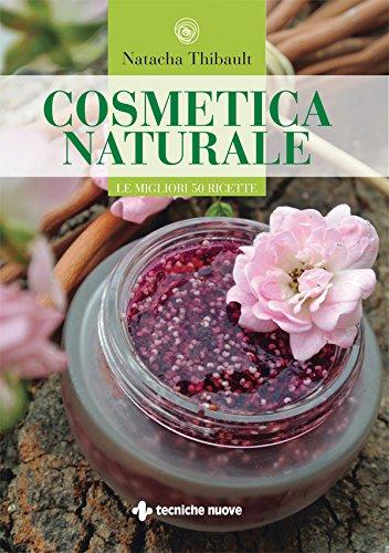 Cosmetica naturale: Le migliori 50 ricette (Italian Edition)