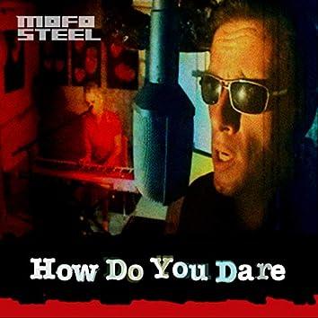 How Do You Dare?