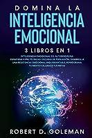 Domina La Inteligencia Emocional (3 libros en 1): Inteligencia Emocional 2.0, Autodisciplina Espartana y PNL Técnicas Oscuras de Persuasión. Desarrolla una Resistencia Emocional Inquebrantable, Reprograma tu Mente y Alcanza Tus Metas (Spanish Version)