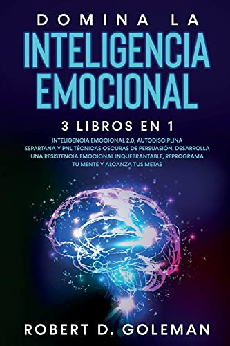 Domina La Inteligencia Emocional (3 libros en 1): Inteligencia Emocional 2.0, Autodisciplina Espartana y PNL Técnicas Oscuras de Persuasión. ... Mente y Alcanza Tus Metas (Spanish Version)